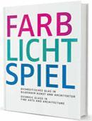 Bildband Farb-Licht-Spiel: Dichroitisches Glas in Architektur und Kunst